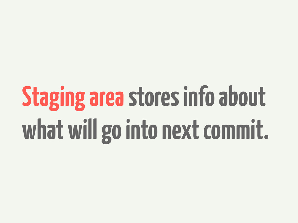 Staging area stores info about what will go int...