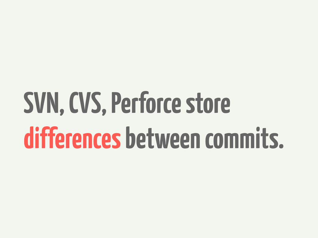 SVN, CVS, Perforce store differences between co...