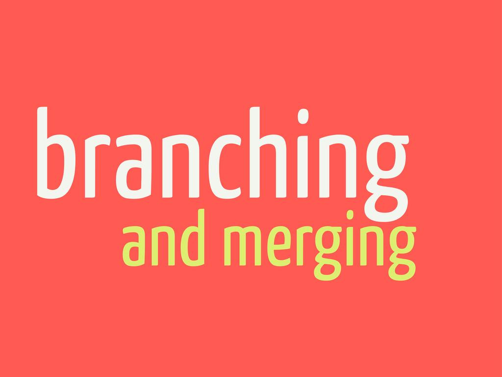 and merging branching