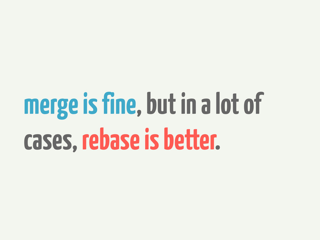 merge is fine, but in a lot of cases, rebase is...