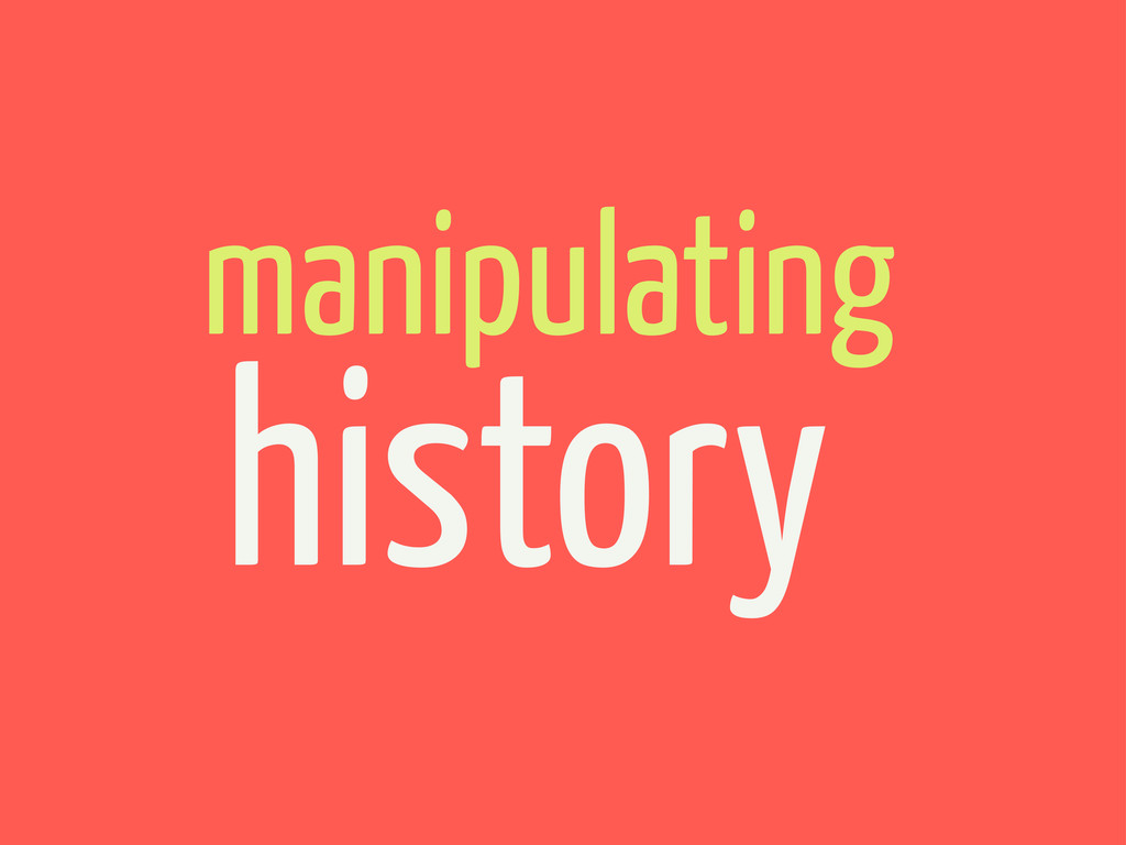 manipulating history