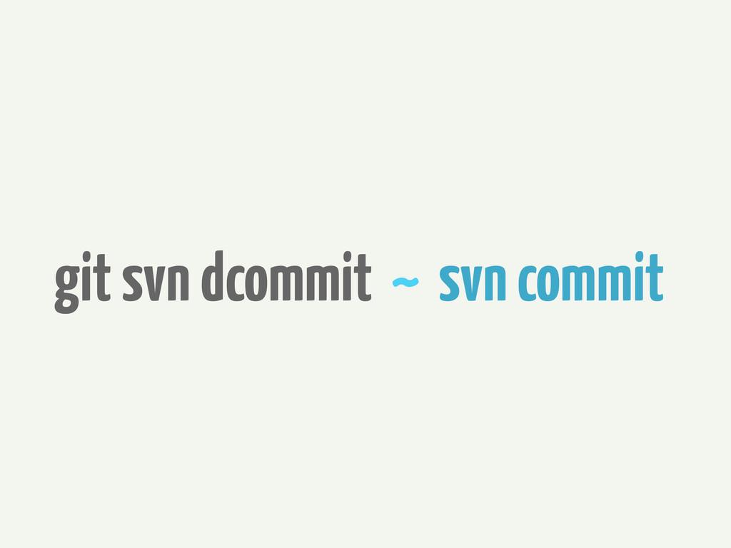 git svn dcommit ~ svn commit