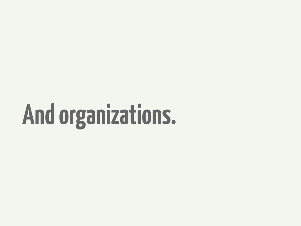 And organizations.