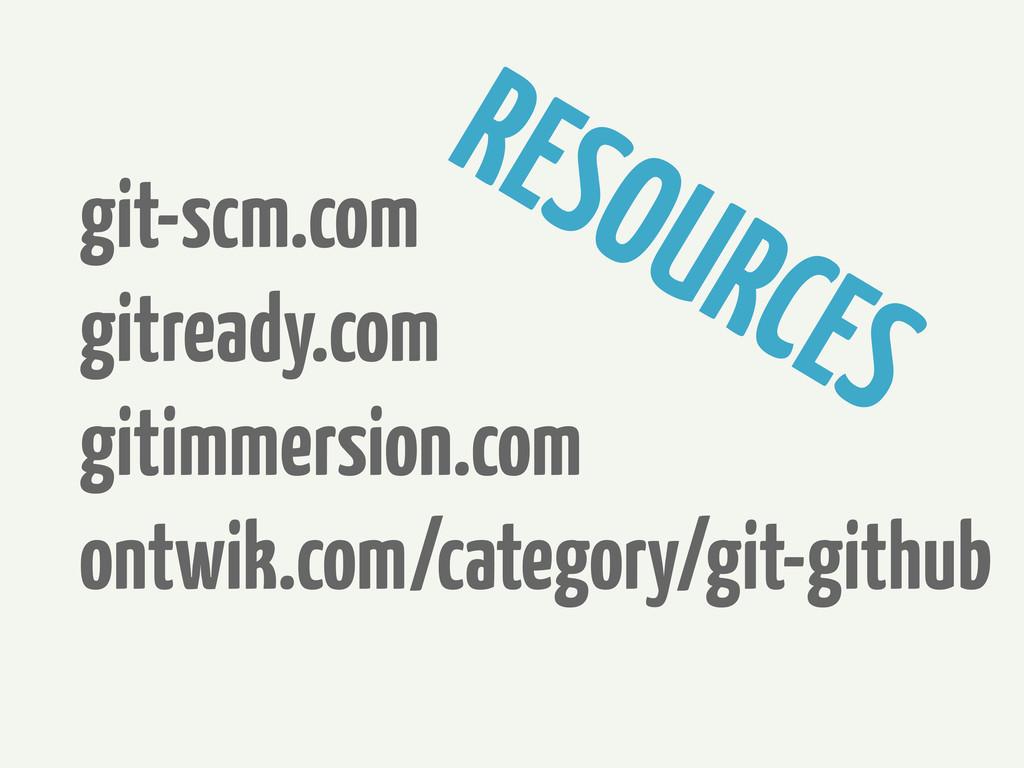 git-scm.com gitready.com gitimmersion.com ontwi...