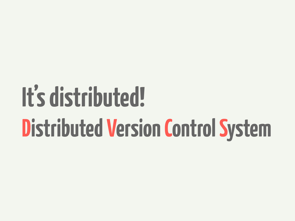 It's distributed! Distributed Version Control S...