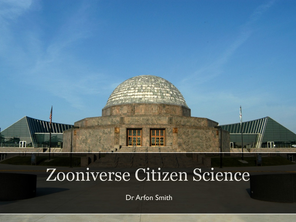Zooniverse Citizen Science Dr Arfon Smith