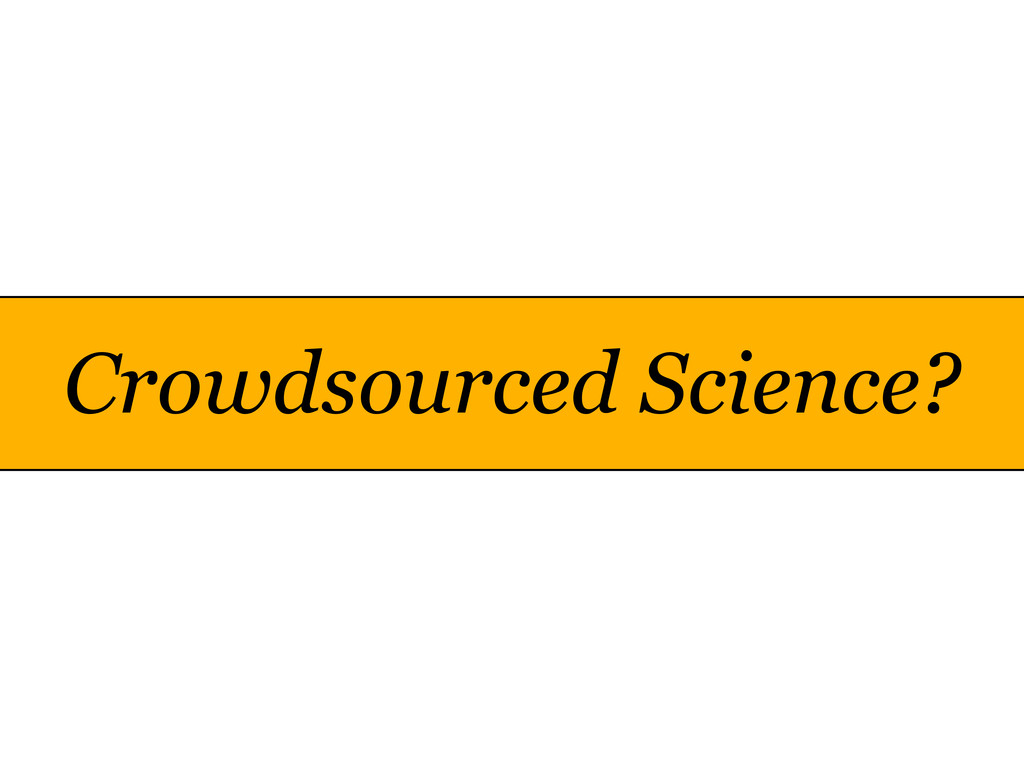 Crowdsourced Science?