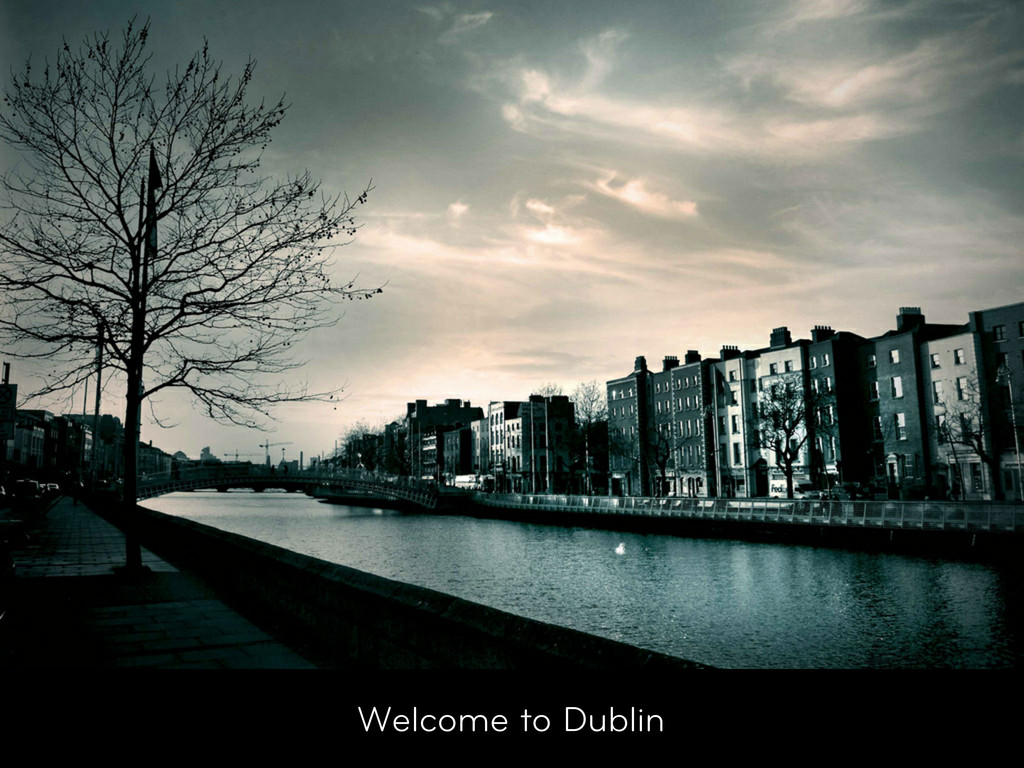 Welcome to Dublin
