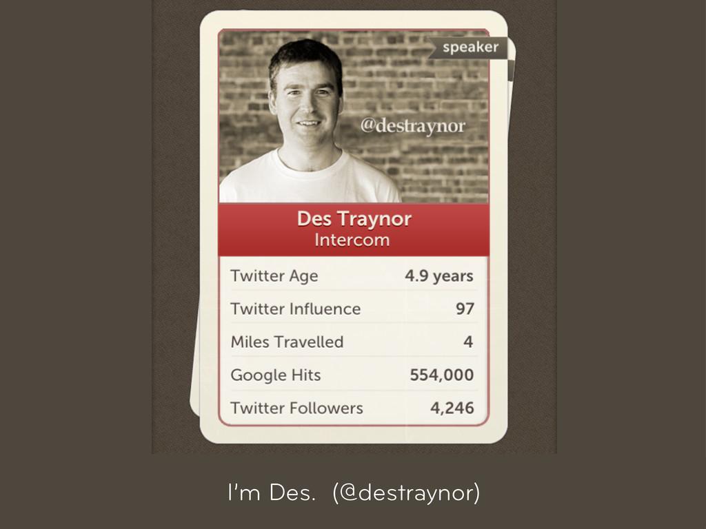 I'm Des. (@destraynor)