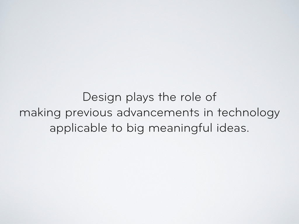 Design plays the role of making previous advanc...