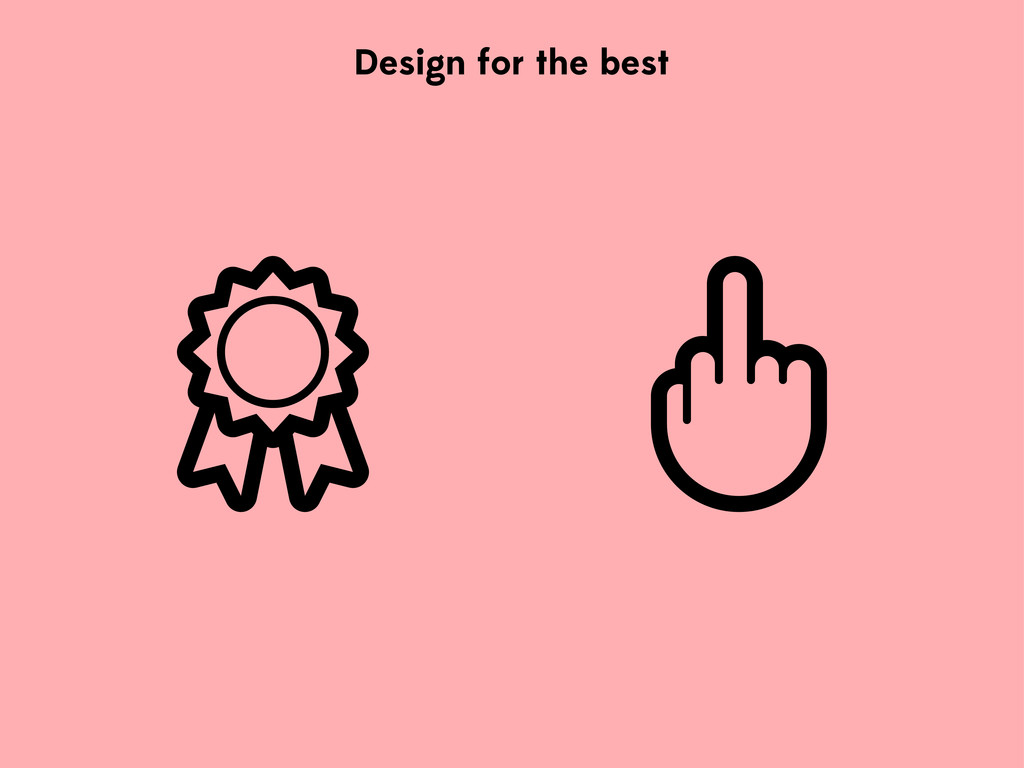 Design for the best