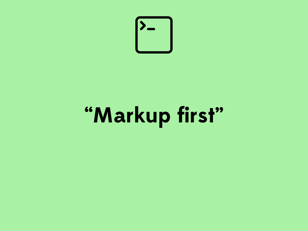 """Markup first"""