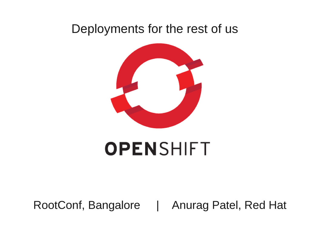 Deployments for the rest of us RootConf, Bangal...