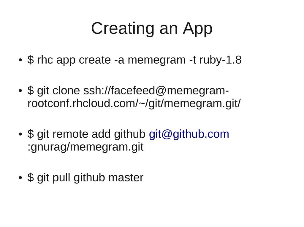 Creating an App ● $ rhc app create -a memegram ...
