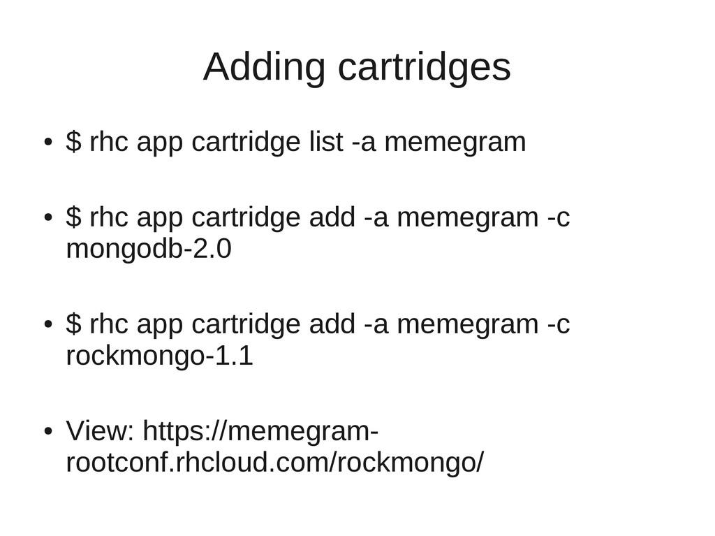 Adding cartridges ● $ rhc app cartridge list -a...