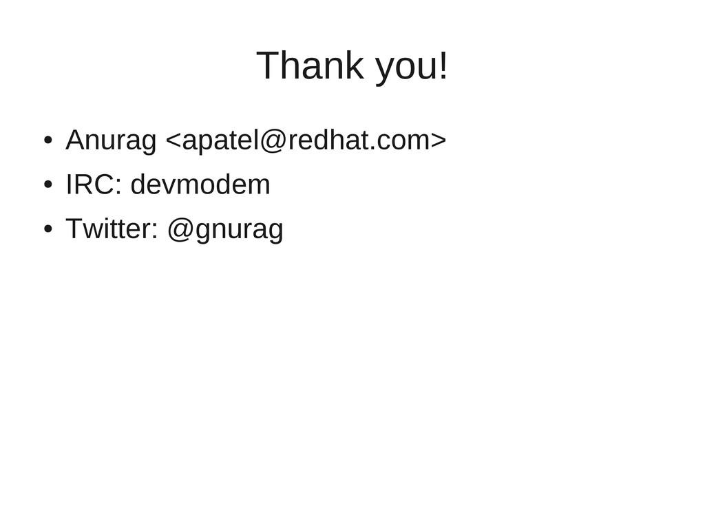 Thank you! ● Anurag <apatel@redhat.com> ● IRC: ...