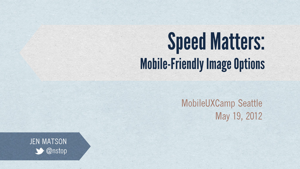 Speed Matters: MobileUXCamp Seattle May 19, 201...