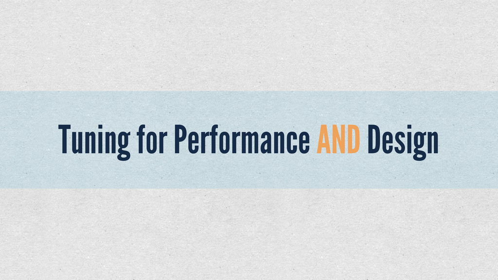 Tuning for Performance AND Design