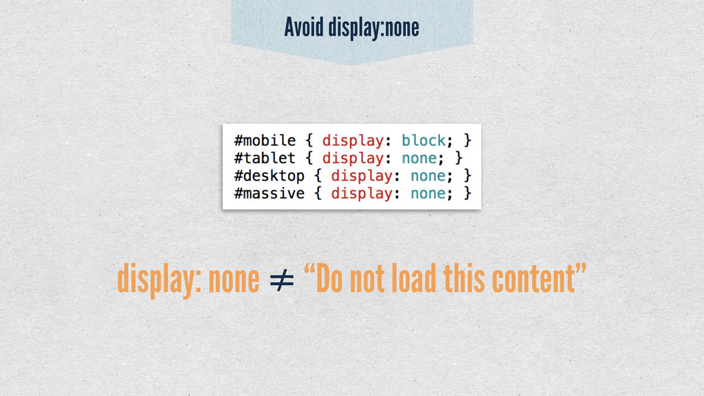 "display: none ≠ ""Do not load this content"" Avoi..."