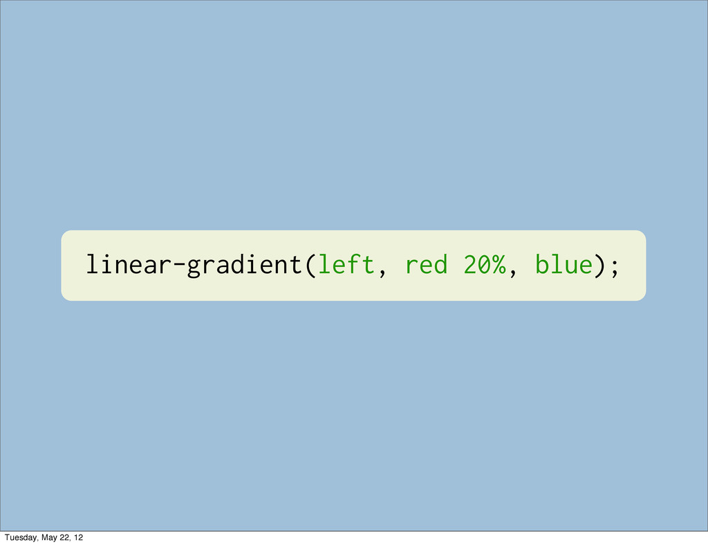 linear-gradient(left, red 20%, blue); Tuesday, ...