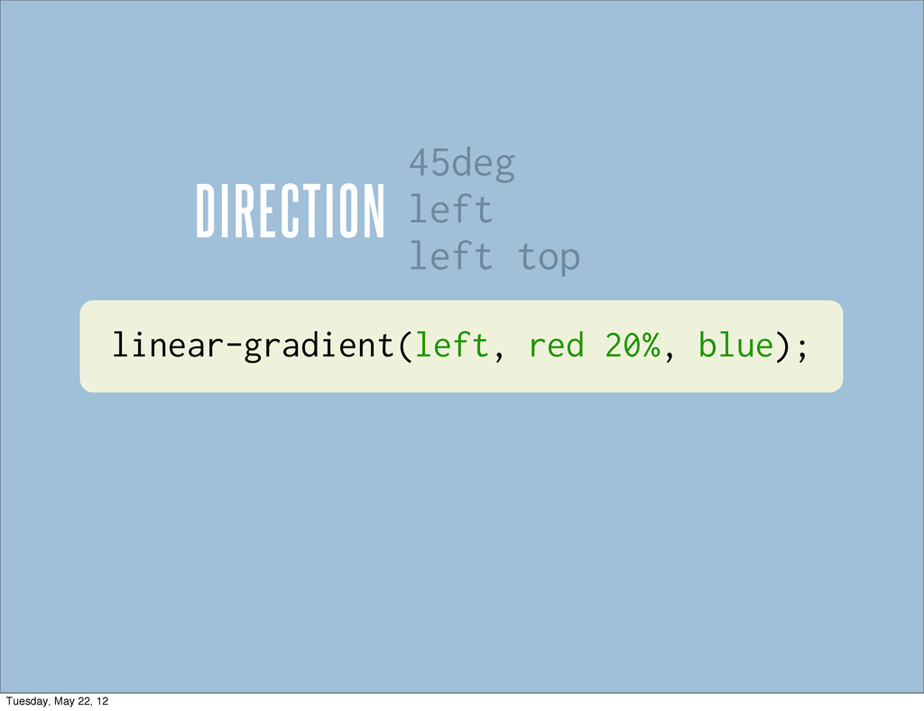 linear-gradient(left, red 20%, blue); DIRECTION...