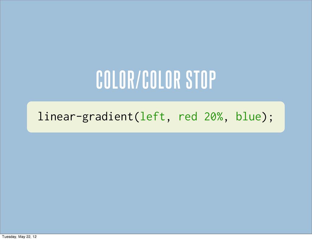 linear-gradient(left, red 20%, blue); COLOR/COL...