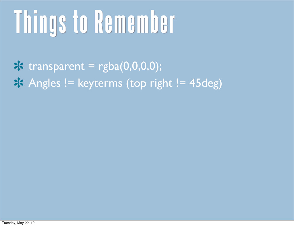 Things to Remember transparent = rgba(0,0,0,0);...