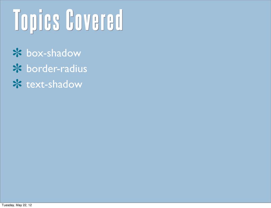 Topics Covered box-shadow border-radius text-sh...
