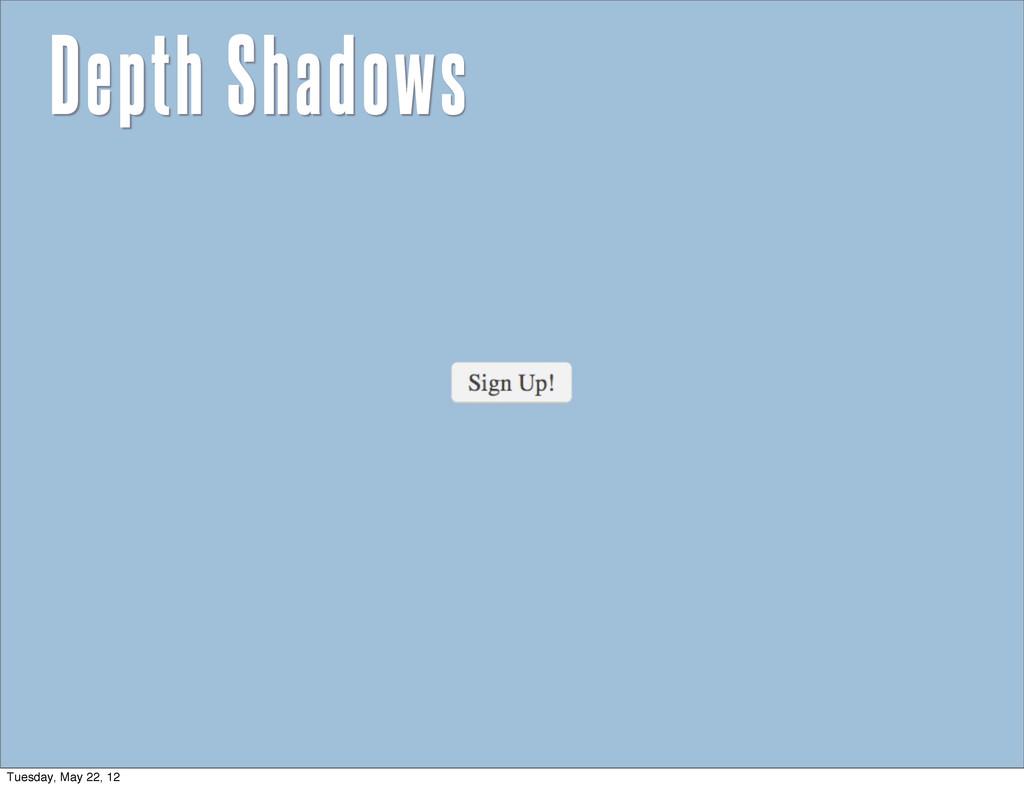 Depth Shadows Tuesday, May 22, 12