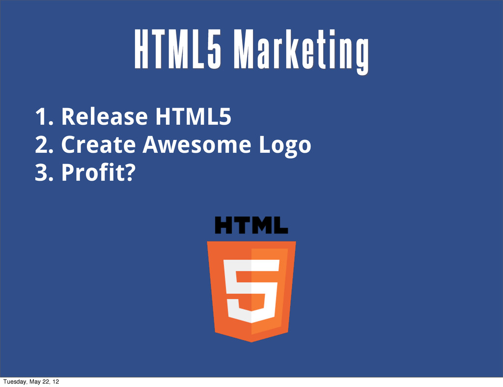 1. Release HTML5 2. Create Awesome Logo 3. Prof...