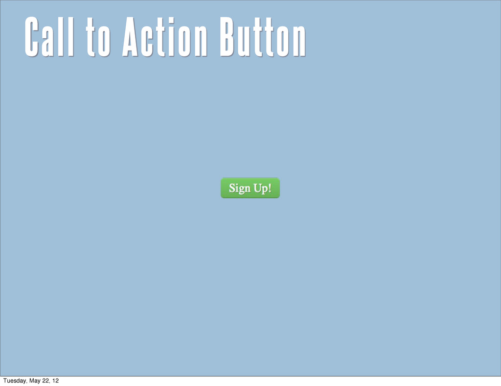 Call to Action Button Tuesday, May 22, 12