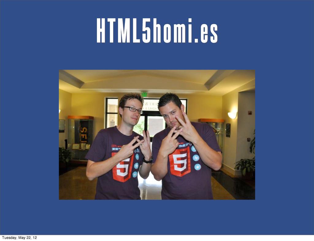 HTML5homi.es Tuesday, May 22, 12