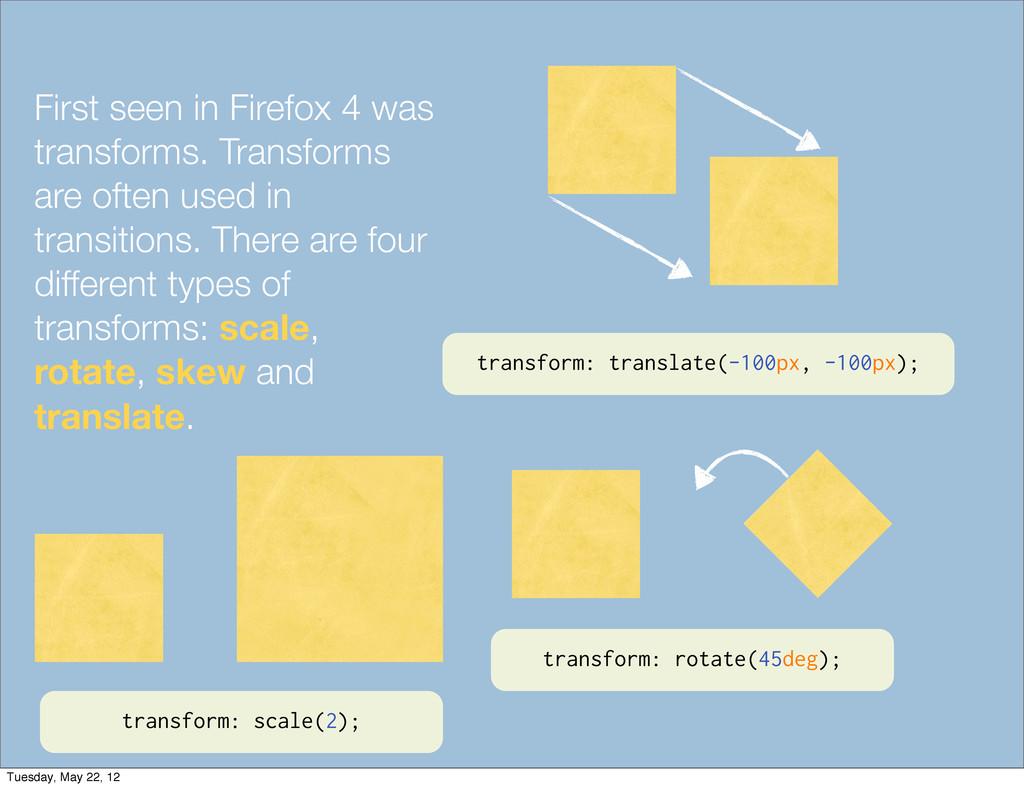 First seen in Firefox 4 was transforms. Transfo...