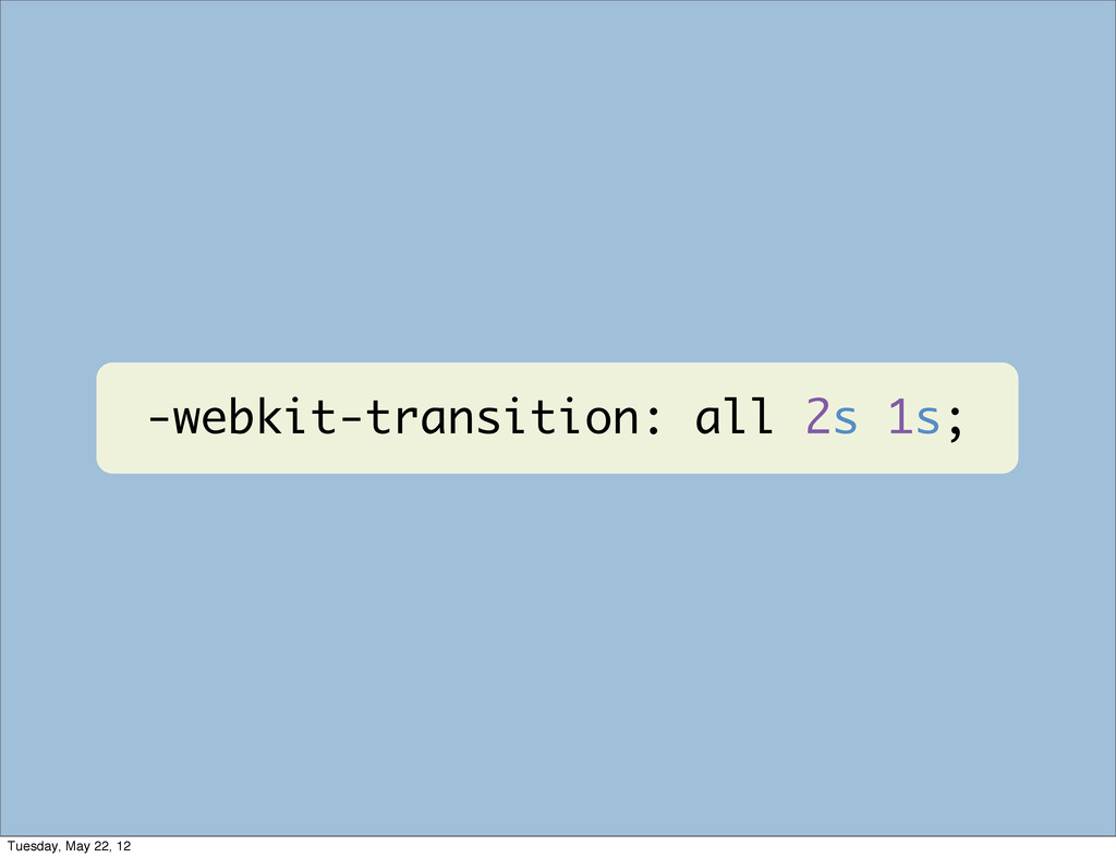 -webkit-transition: all 2s 1s; Tuesday, May 22,...