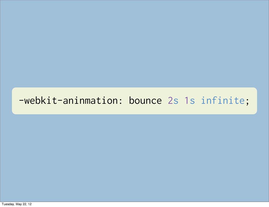 -webkit-aninmation: bounce 2s 1s infinite; Tues...