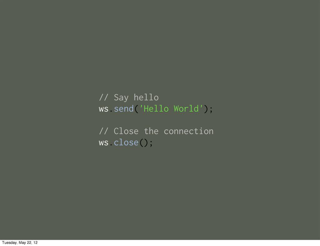 // Say hello ws.send('Hello World'); // Close t...