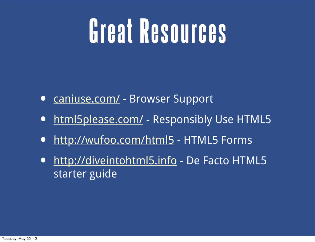 • caniuse.com/ - Browser Support • html5please....