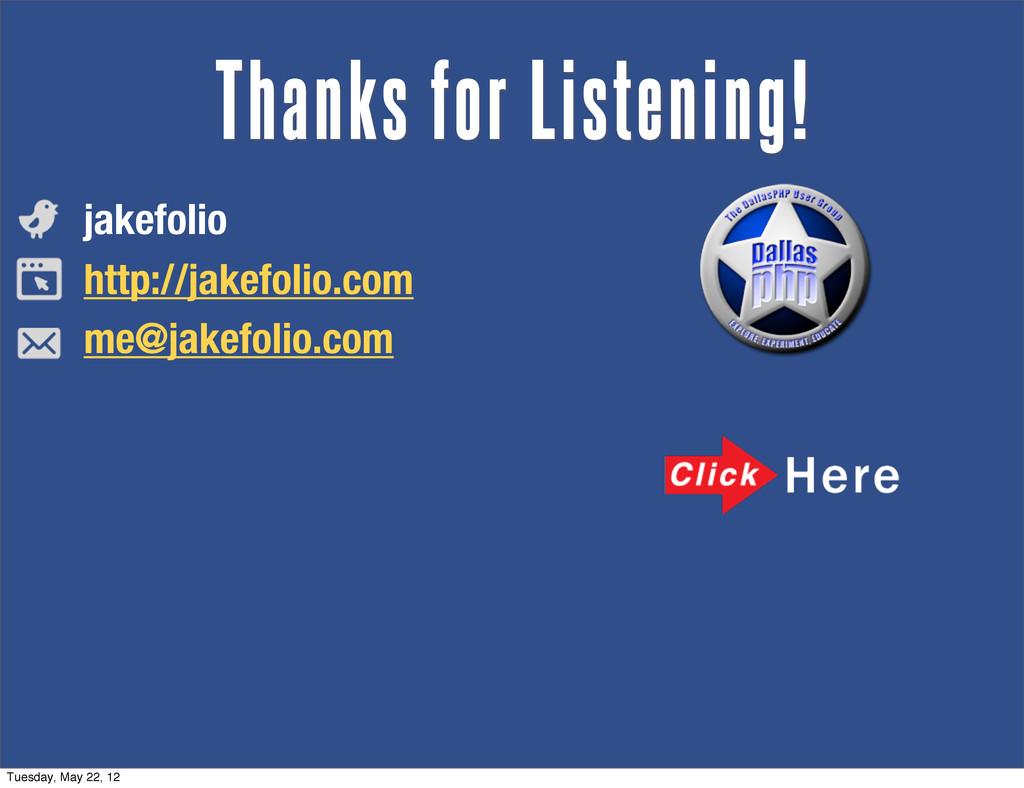 Thanks for Listening! jakefolio http://jakefoli...
