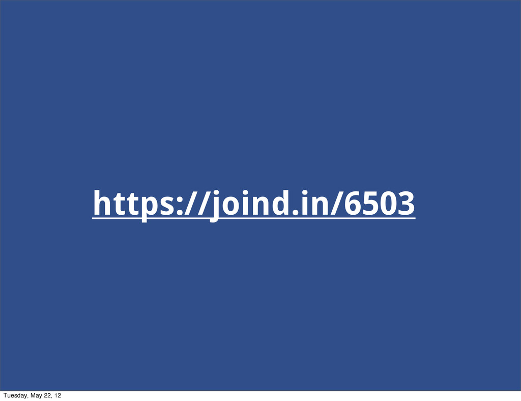 https://joind.in/6503 Tuesday, May 22, 12
