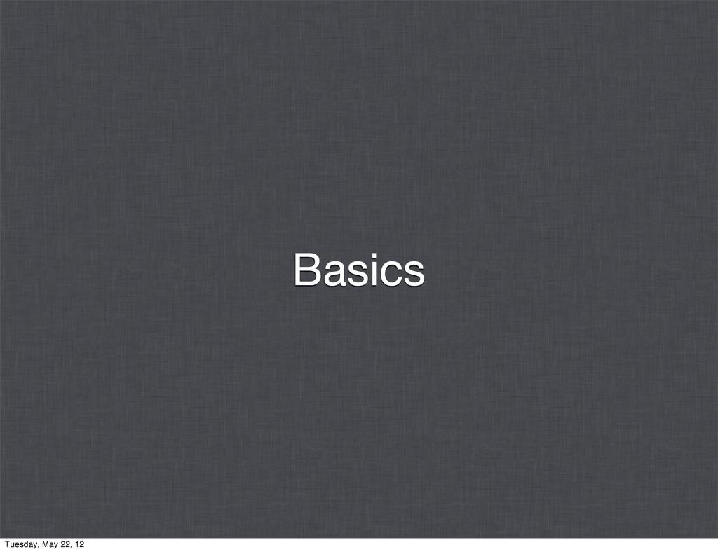 Basics Tuesday, May 22, 12