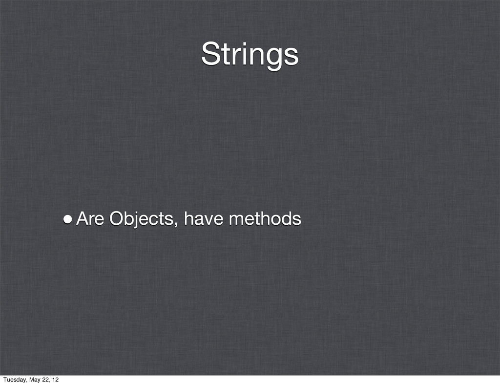 Strings •Are Objects, have methods Tuesday, May...