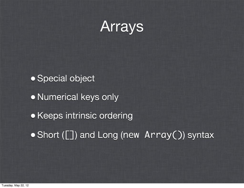 Arrays •Special object •Numerical keys only •Ke...