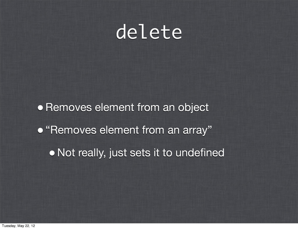 """delete •Removes element from an object •""""Remove..."""
