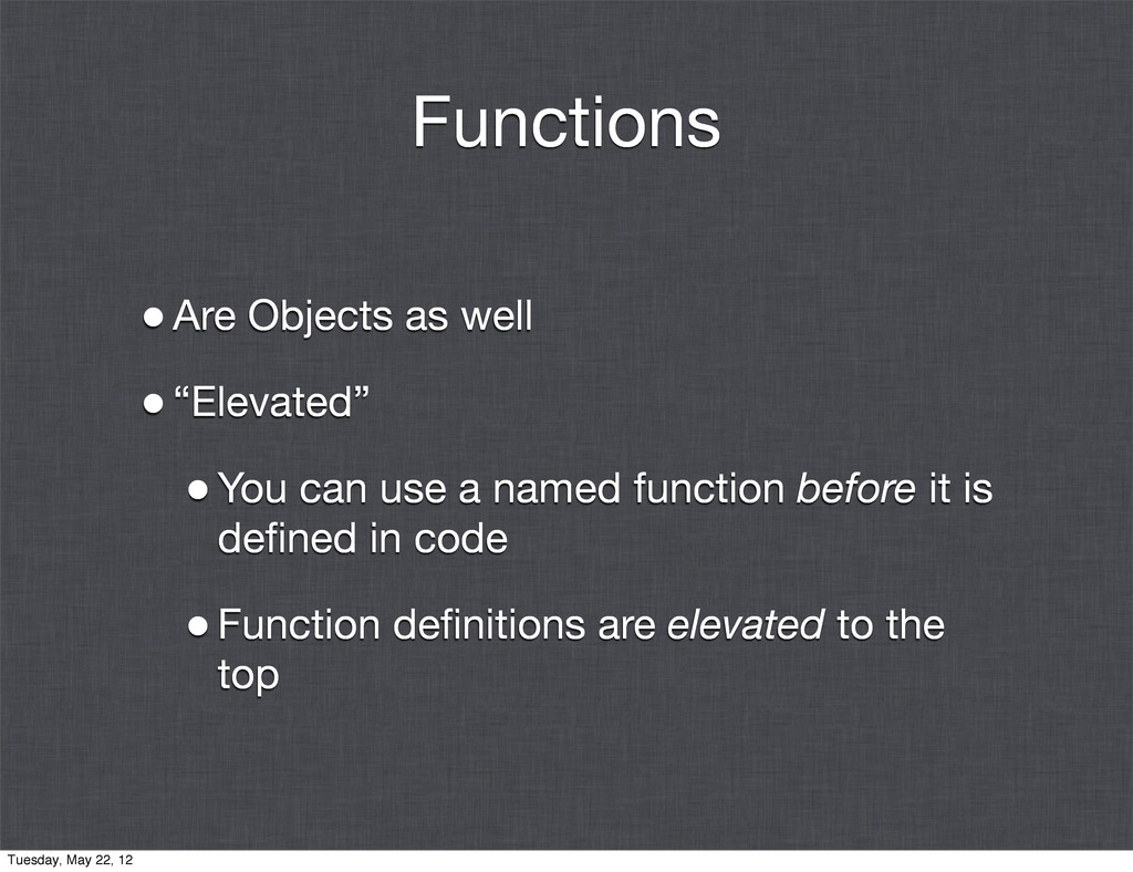"""Functions •Are Objects as well •""""Elevated"""" •You..."""
