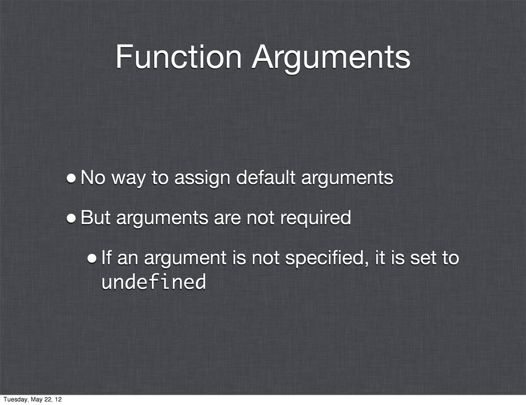 Function Arguments •No way to assign default ar...