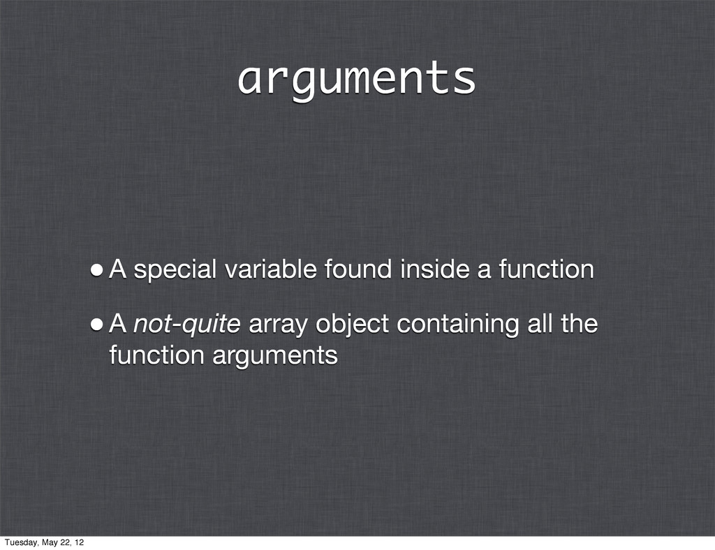 arguments •A special variable found inside a fu...