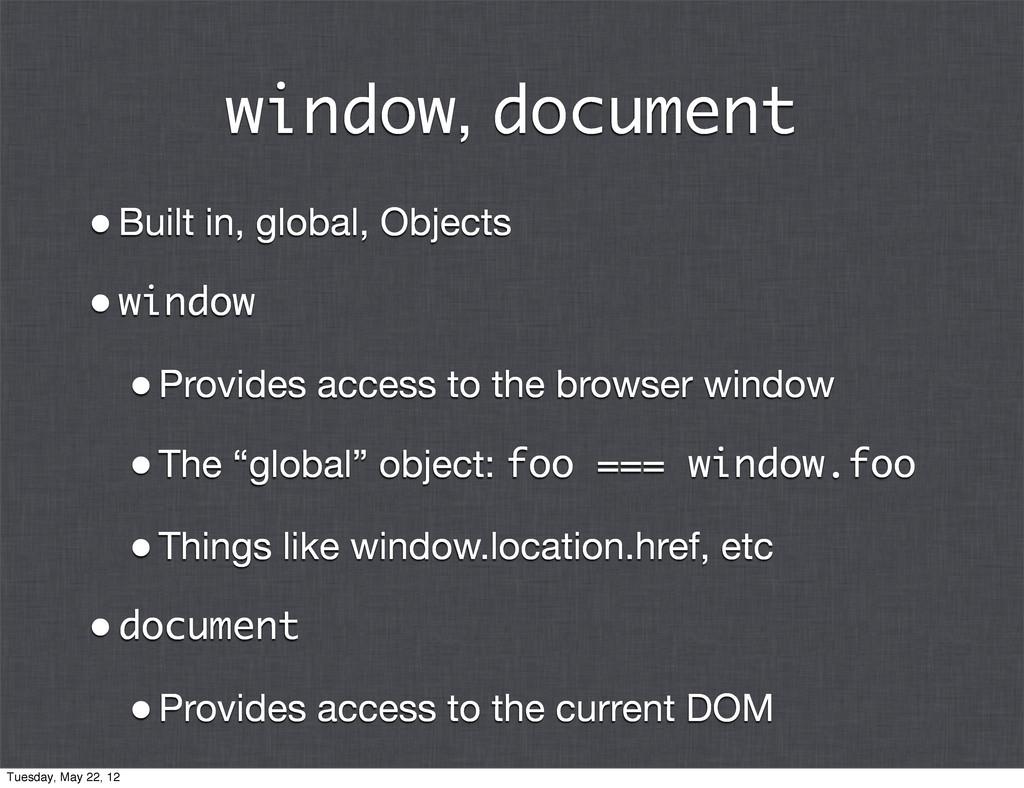 window, document •Built in, global, Objects •wi...