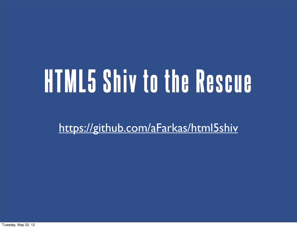 HTML5 Shiv to the Rescue https://github.com/aFa...