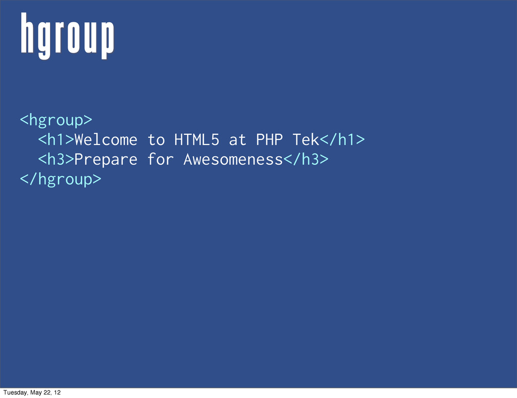 hgroup <hgroup> <h1>Welcome to HTML5 at PHP Tek...