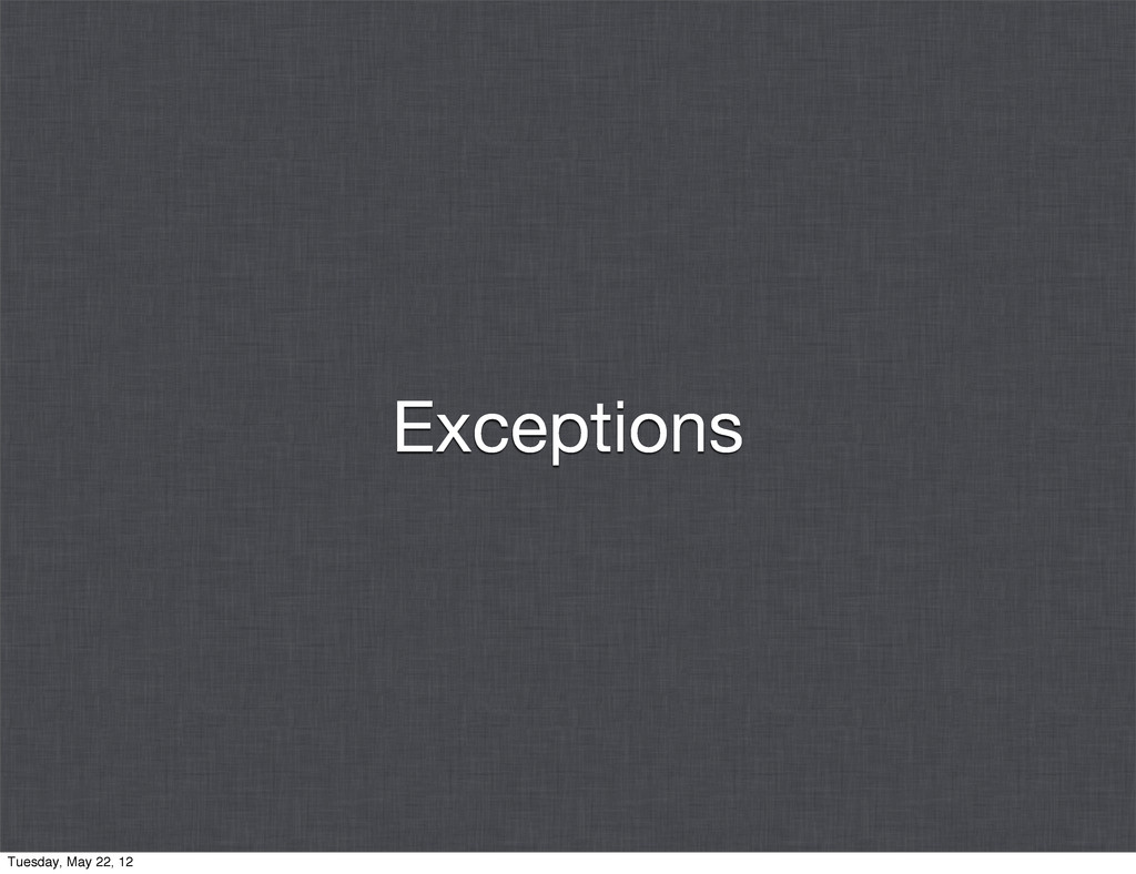 Exceptions Tuesday, May 22, 12